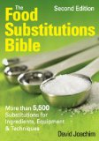 The Food Substitutions Bible: More Than 5,500 Substitutions for Ingredients, Equipment and Techniques by David Joachim