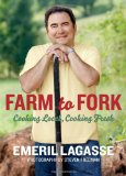 Farm to Fork: Cooking Local, Cooking Fresh by Emeril Lagasse